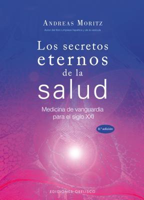 Los secretos eternos de la salud/ Timeless Secrets of Health & Rejuvenation By Moritz, Andreas